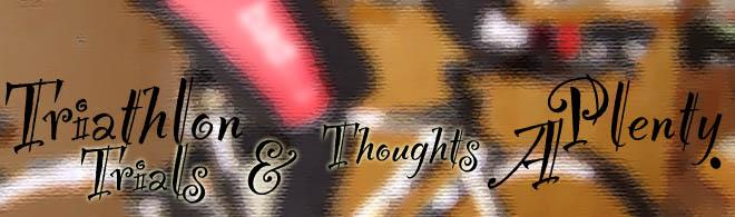 >>>> TriTrials and thoughts a-plenty